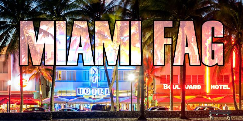 All Miami fag Posts!